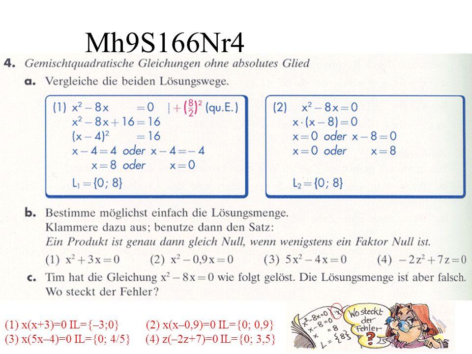 Mh9S166Nr4 (1) x(x+3)=0 IL={–3;0} (2) x(x–0,9)=0 IL={0; 0,9} (3) x(5x–4)=0 IL={0; 4/5} (4) z(–2z+7)=0 IL={0; 3,5}