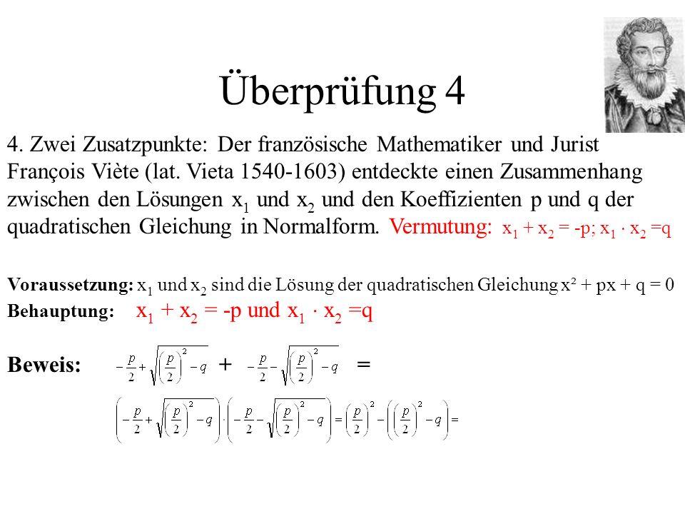 Überprüfung 4 4. Zwei Zusatzpunkte: Der französische Mathematiker und Jurist François Viète (lat. Vieta 1540-1603) entdeckte einen Zusammenhang zwisch