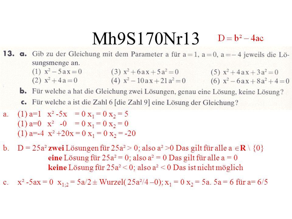 Mh9S170Nr13 a.(1) a=1 x² -5x = 0 x 1 = 0 x 2 = 5 (1) a=0 x² -0 = 0 x 1 = 0 x 2 = 0 (1) a=-4 x² +20x = 0 x 1 = 0 x 2 = -20 b.D = 25a² zwei Lösungen für