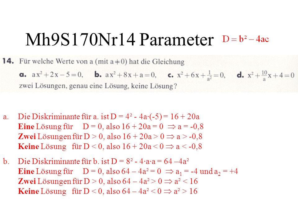 Mh9S170Nr14 Parameter a.Die Diskriminante für a. ist D = 4² - 4a·(-5) = 16 + 20a Eine Lösung für D = 0, also 16 + 20a = 0 a = -0,8 Zwei Lösungen für D