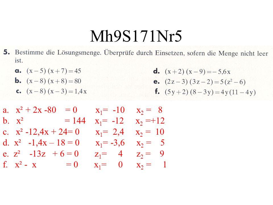 Mh9S171Nr5 a. x² + 2x -80 = 0 x 1 = -10 x 2 = 8 b. x² = 144 x 1 = -12 x 2 =+12 c. x² -12,4x + 24= 0 x 1 = 2,4 x 2 = 10 d. x² -1,4x – 18 = 0 x 1 = -3,6
