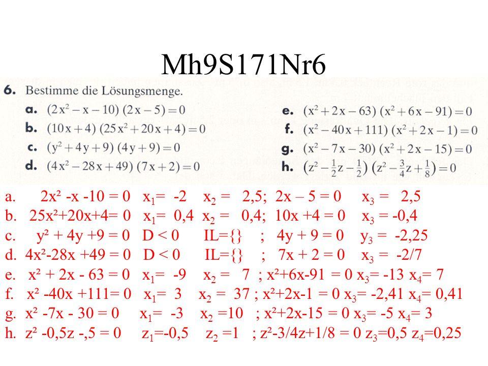 Mh9S171Nr6 a. 2x² -x -10 = 0 x 1 = -2 x 2 = 2,5; 2x – 5 = 0 x 3 = 2,5 b. 25x²+20x+4= 0 x 1 = 0,4 x 2 = 0,4; 10x +4 = 0 x 3 = -0,4 c. y² + 4y +9 = 0 D