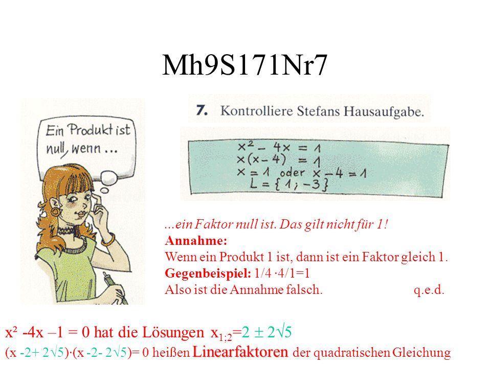 Mh9S171Nr7...ein Faktor null ist. Das gilt nicht für 1! Annahme: Wenn ein Produkt 1 ist, dann ist ein Faktor gleich 1. Gegenbeispiel: 1/4 ·4/1=1 Also