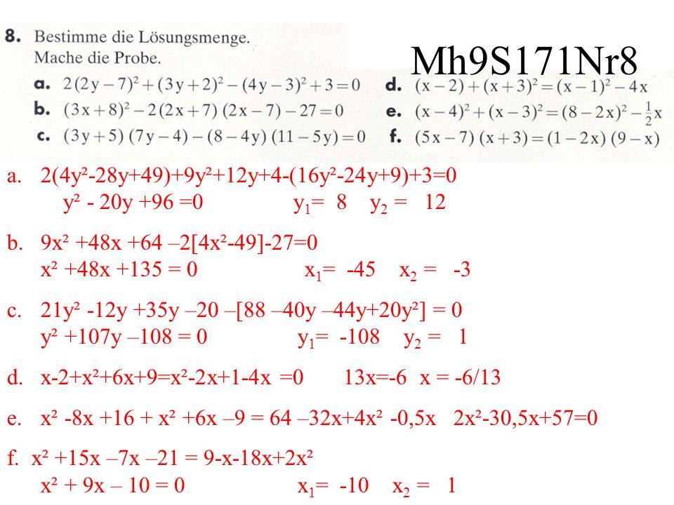 a.2(4y²-28y+49)+9y²+12y+4-(16y²-24y+9)+3=0 y² - 20y +96 =0 y 1 = 8 y 2 = 12 b.9x² +48x +64 –2[4x²-49]-27=0 x² +48x +135 = 0 x 1 = -45 x 2 = -3 c.21y²