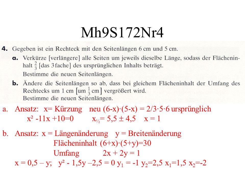 Mh9S172Nr4 a.Ansatz: x= Kürzung neu (6-x)·(5-x) = 2/3·5·6 ursprünglich x² -11x +10=0 x ½ = 5,5 4,5 x = 1 b.Ansatz: x = Längenänderung y = Breitenänder
