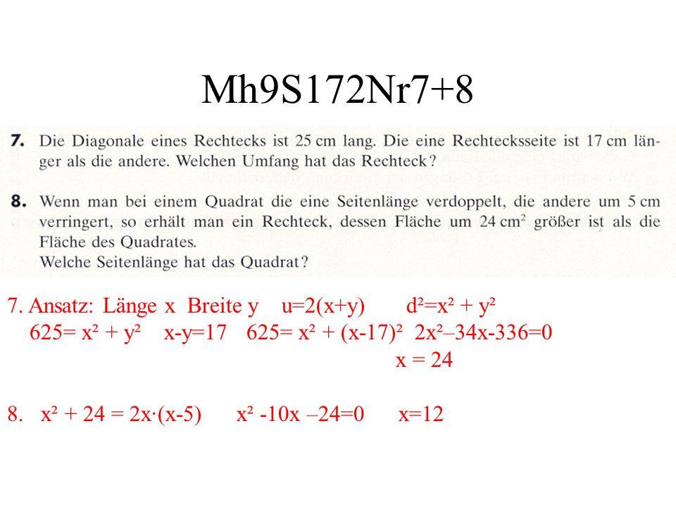 Mh9S172Nr7+8 7. Ansatz: Länge x Breite y u=2(x+y) d²=x² + y² 625= x² + y² x-y=17 625= x² + (x-17)² 2x²–34x-336=0 x = 24 8. x² + 24 = 2x·(x-5) x² -10x