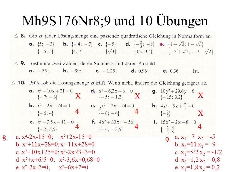 Mh9S176Nr8;9 und 10 Übungen a. x 1 = 7 x 2 = -5 b. x 1 =11 x 2 = -9 c. x 1 =5/2 x 2 = -1/2 d. x 1 =1,2 x 2 = 0,8 e. x 1 =1,8 x 2 = 0,2 9. a. x²-2x-15=