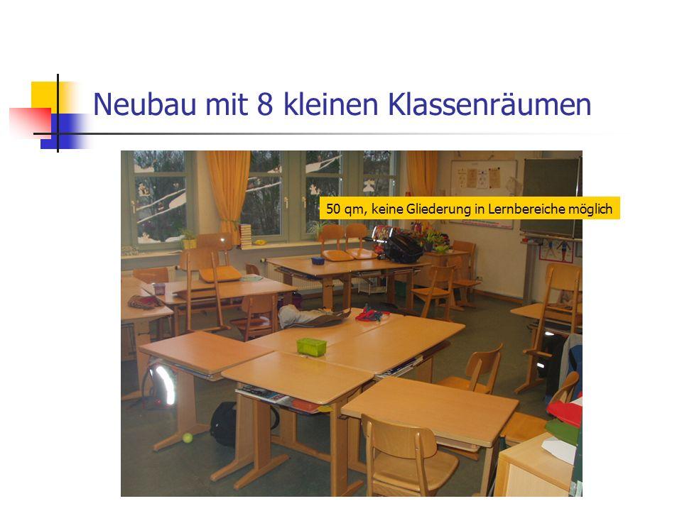 Neubau mit 8 kleinen Klassenräumen 50 qm, keine Gliederung in Lernbereiche möglich