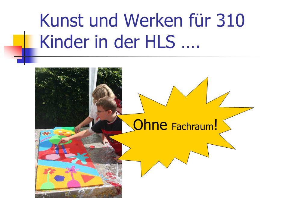 Kunst und Werken für 310 Kinder in der HLS …. Ohne Fachraum !