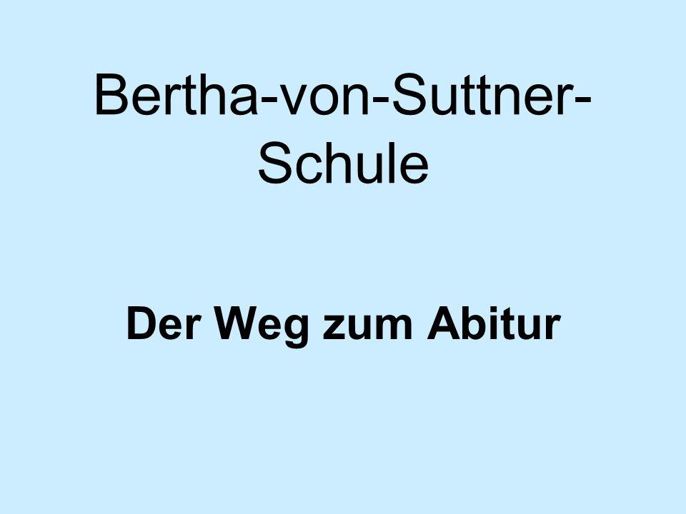 Bertha-von-Suttner- Schule Der Weg zum Abitur