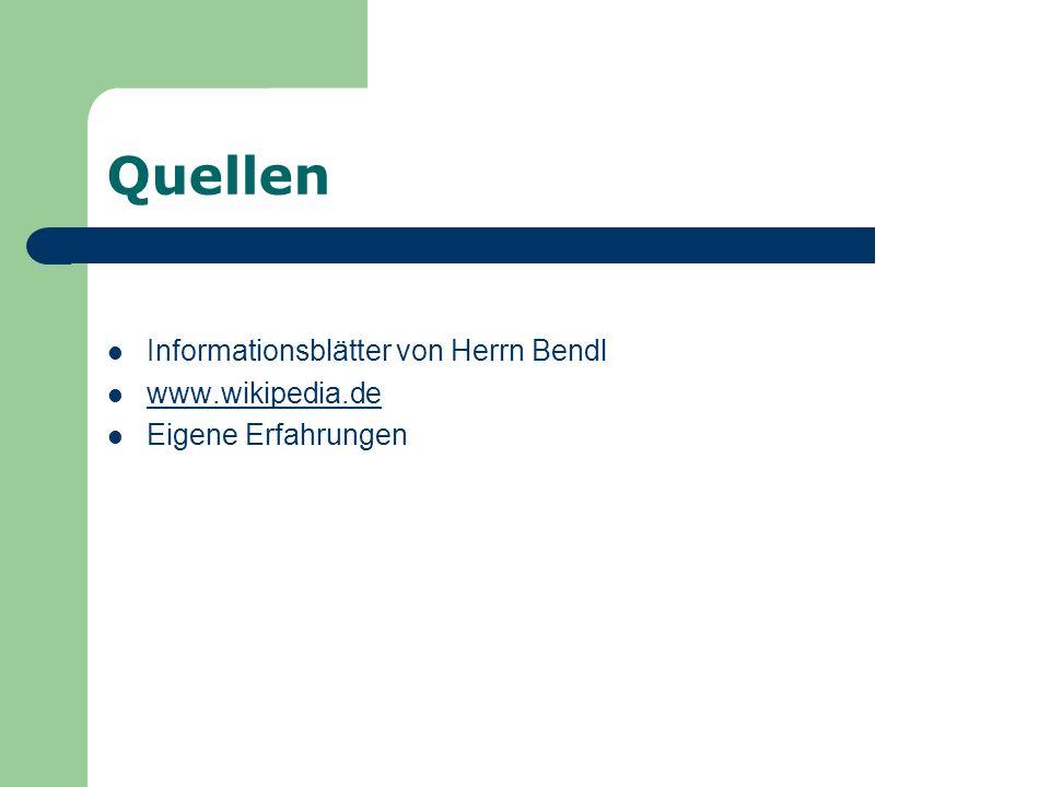 Quellen Informationsblätter von Herrn Bendl www.wikipedia.de Eigene Erfahrungen
