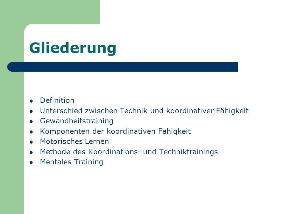 Gliederung Definition Unterschied zwischen Technik und koordinativer Fähigkeit Gewandheitstraining Komponenten der koordinativen Fähigkeit Motorisches