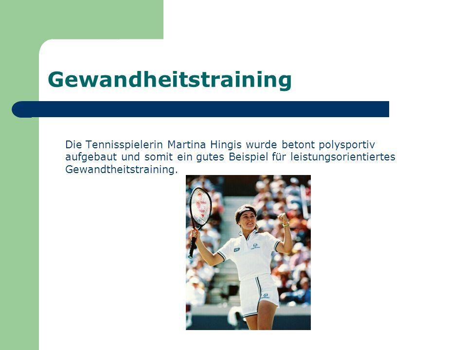 Gewandheitstraining Die Tennisspielerin Martina Hingis wurde betont polysportiv aufgebaut und somit ein gutes Beispiel für leistungsorientiertes Gewan