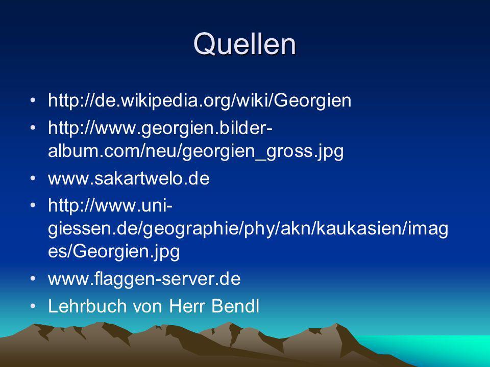 Quellen http://de.wikipedia.org/wiki/Georgien http://www.georgien.bilder- album.com/neu/georgien_gross.jpg www.sakartwelo.de http://www.uni- giessen.d