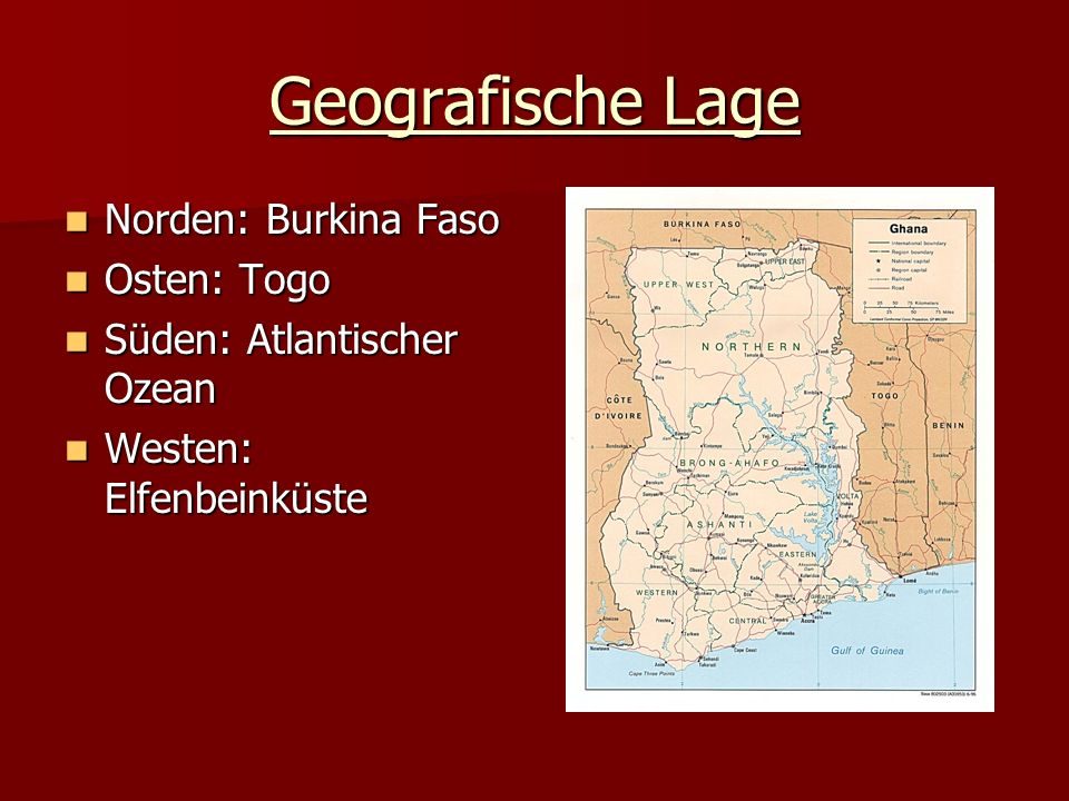 Geografische Lage Norden: Burkina Faso Norden: Burkina Faso Osten: Togo Osten: Togo Süden: Atlantischer Ozean Süden: Atlantischer Ozean Westen: Elfenbeinküste Westen: Elfenbeinküste