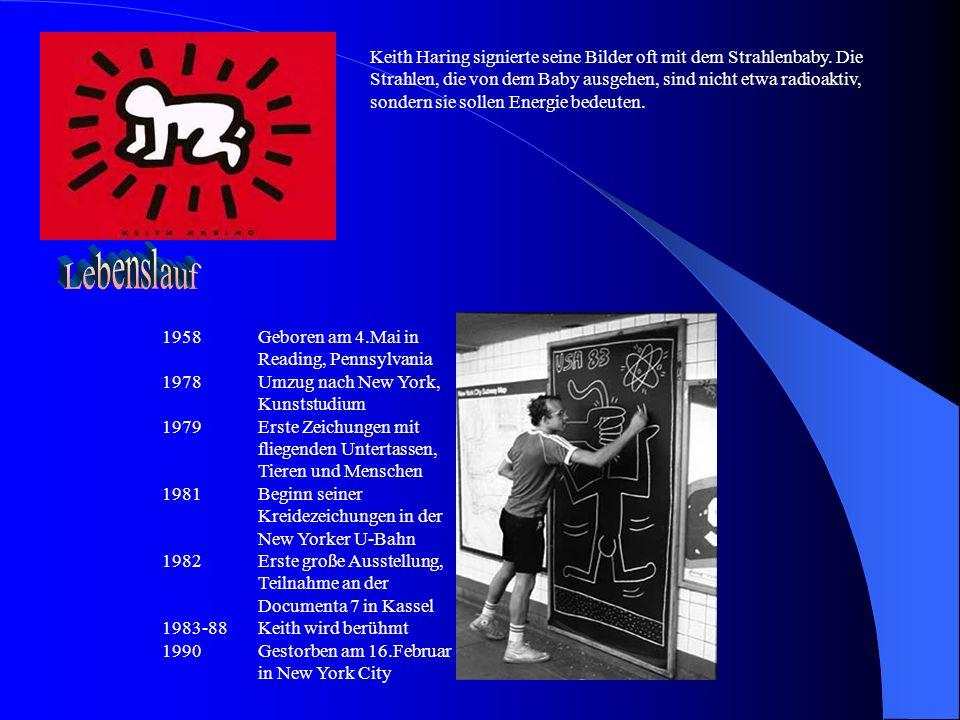 Keith Haring signierte seine Bilder oft mit dem Strahlenbaby. Die Strahlen, die von dem Baby ausgehen, sind nicht etwa radioaktiv, sondern sie sollen