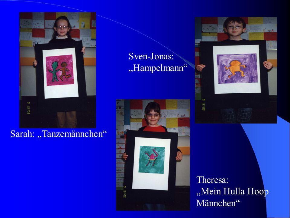 Sarah: Tanzemännchen Theresa: Mein Hulla Hoop Männchen Sven-Jonas: Hampelmann