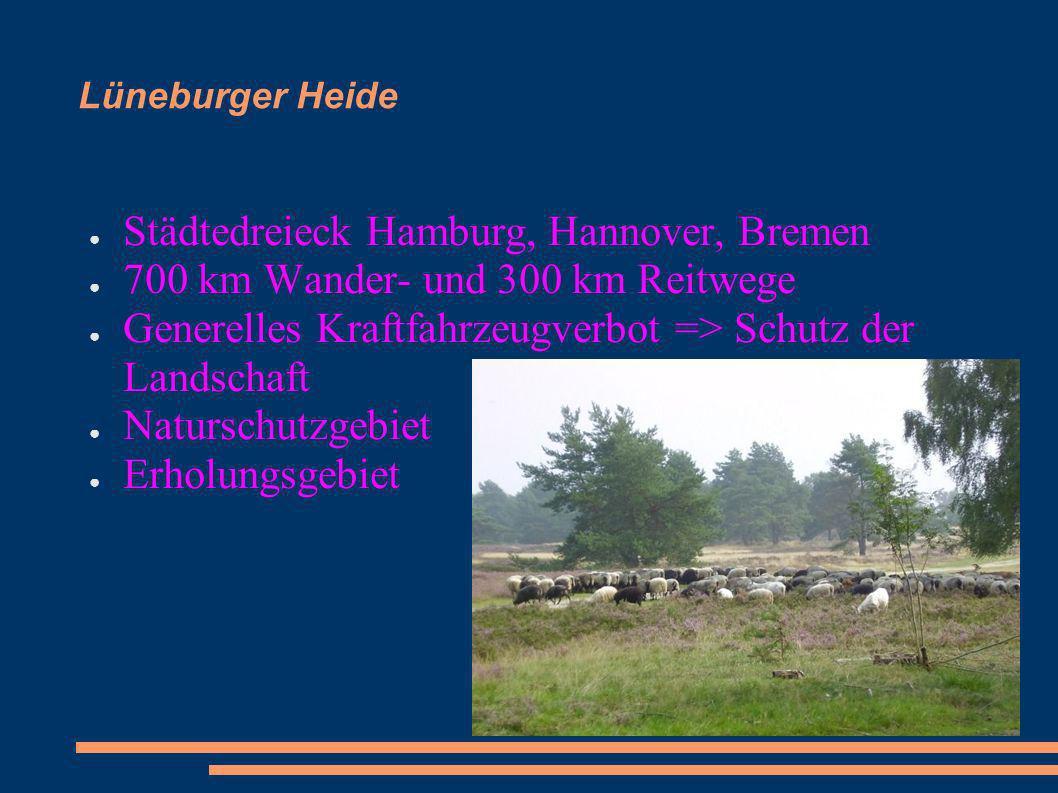Städtedreieck Hamburg, Hannover, Bremen 700 km Wander- und 300 km Reitwege Generelles Kraftfahrzeugverbot => Schutz der Landschaft Naturschutzgebiet E