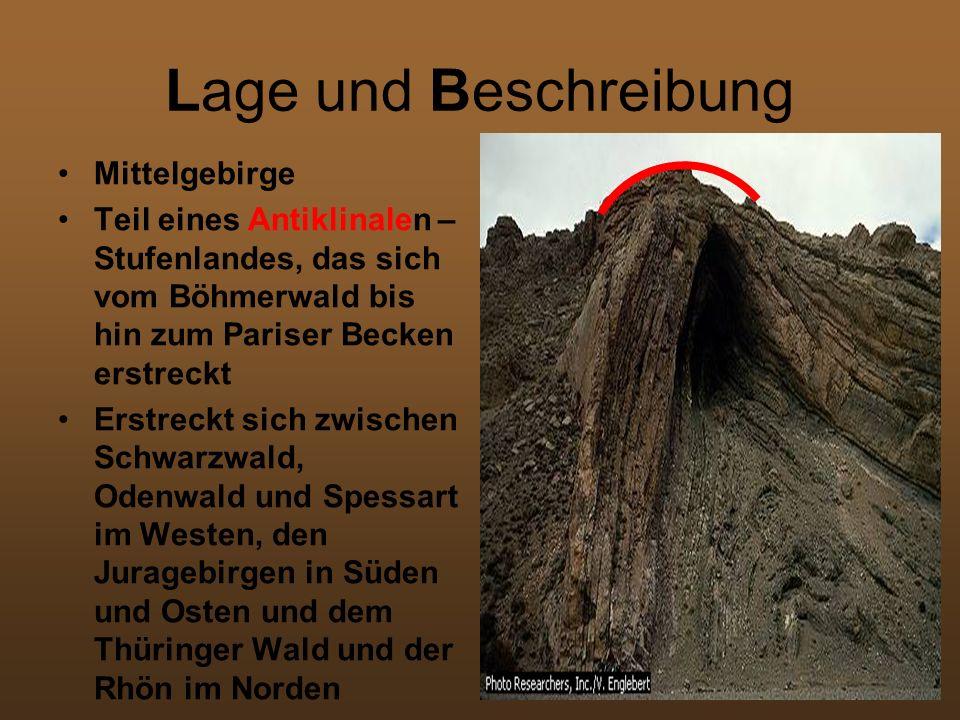 Lage und Beschreibung Mittelgebirge Teil eines Antiklinalen – Stufenlandes, das sich vom Böhmerwald bis hin zum Pariser Becken erstreckt Erstreckt sic