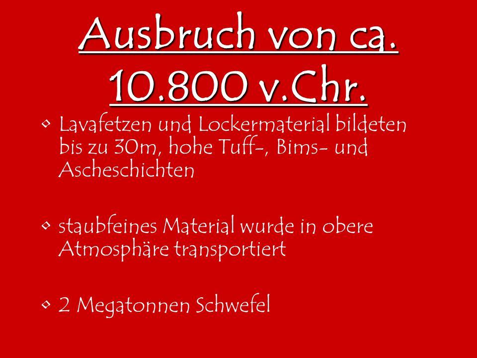 Ausbruch von ca. 10.800 v.Chr. Lavafetzen und Lockermaterial bildeten bis zu 30m, hohe Tuff-, Bims- und Ascheschichten staubfeines Material wurde in o