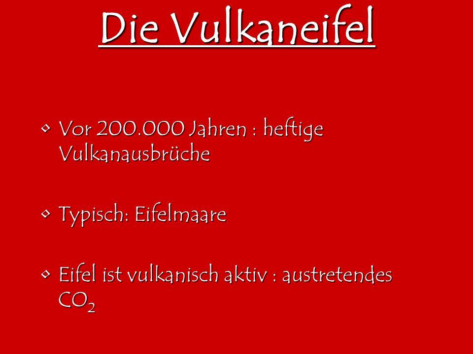 Die Vulkaneifel Vor 200.000 Jahren : heftige VulkanausbrücheVor 200.000 Jahren : heftige Vulkanausbrüche Typisch: EifelmaareTypisch: Eifelmaare Eifel