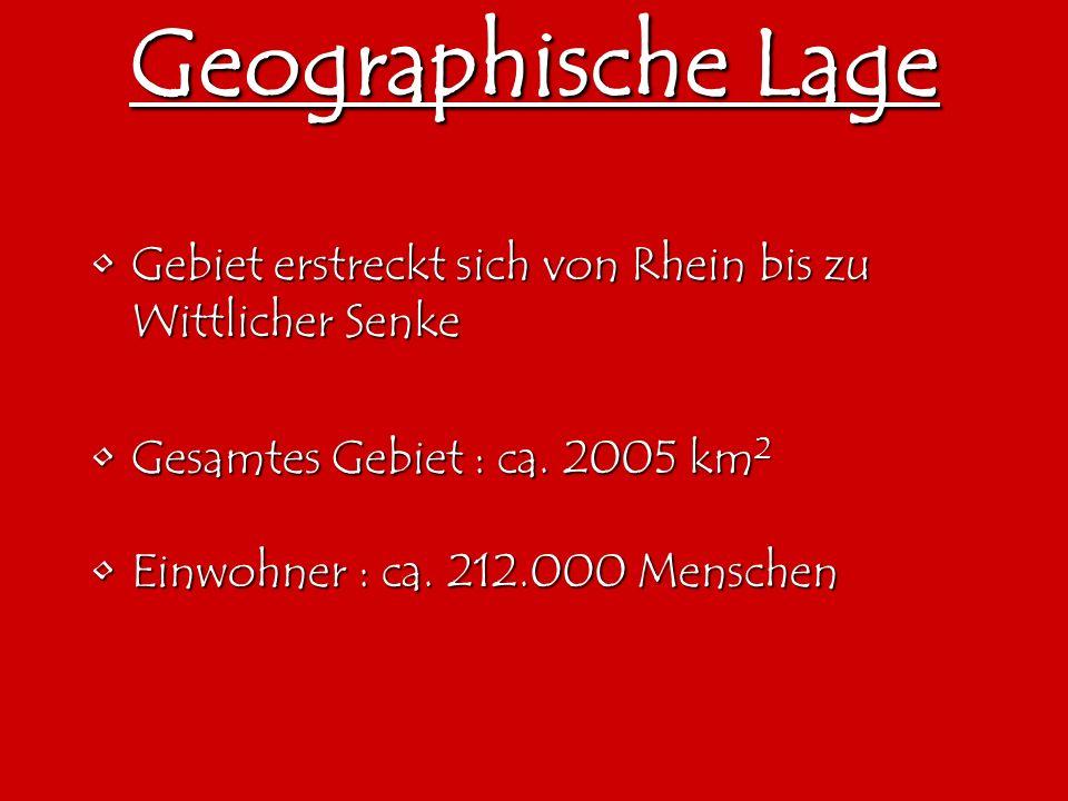 Geographische Lage Gebiet erstreckt sich von Rhein bis zu Wittlicher SenkeGebiet erstreckt sich von Rhein bis zu Wittlicher Senke Gesamtes Gebiet : ca