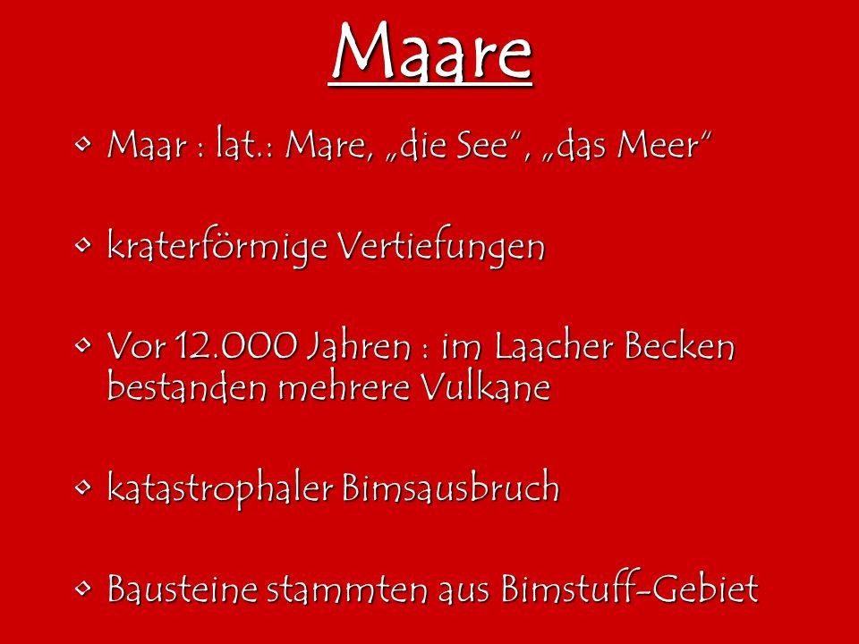 Maare Maar : lat.: Mare, die See, das MeerMaar : lat.: Mare, die See, das Meer kraterförmige Vertiefungenkraterförmige Vertiefungen Vor 12.000 Jahren