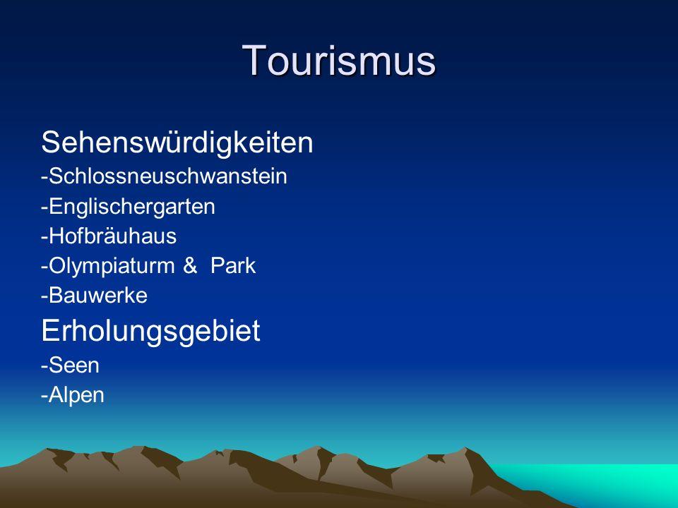 Tourismus Sehenswürdigkeiten -Schlossneuschwanstein -Englischergarten -Hofbräuhaus -Olympiaturm & Park -Bauwerke Erholungsgebiet -Seen -Alpen