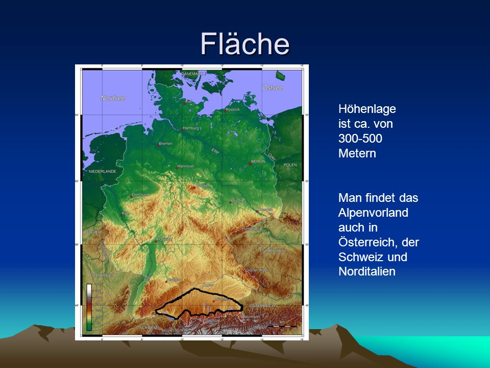 Fläche Höhenlage ist ca. von 300-500 Metern Man findet das Alpenvorland auch in Österreich, der Schweiz und Norditalien