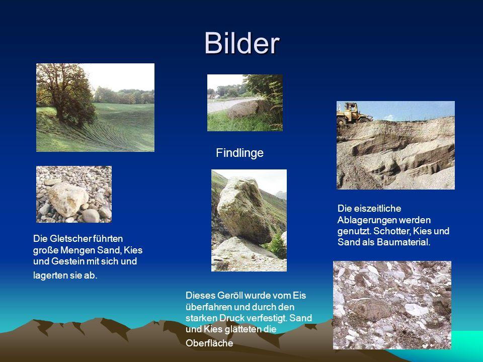 Bilder Die Gletscher führten große Mengen Sand, Kies und Gestein mit sich und lagerten sie ab. Findlinge Dieses Geröll wurde vom Eis überfahren und du
