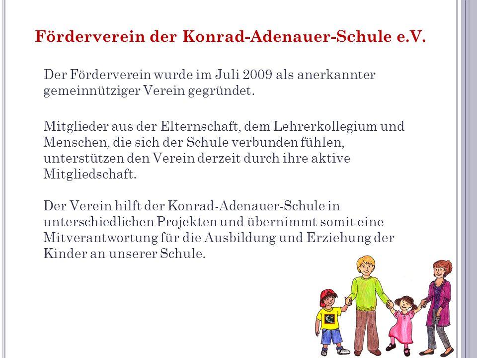 Förderverein der Konrad-Adenauer-Schule e.V. Der Förderverein wurde im Juli 2009 als anerkannter gemeinnütziger Verein gegründet. Mitglieder aus der E