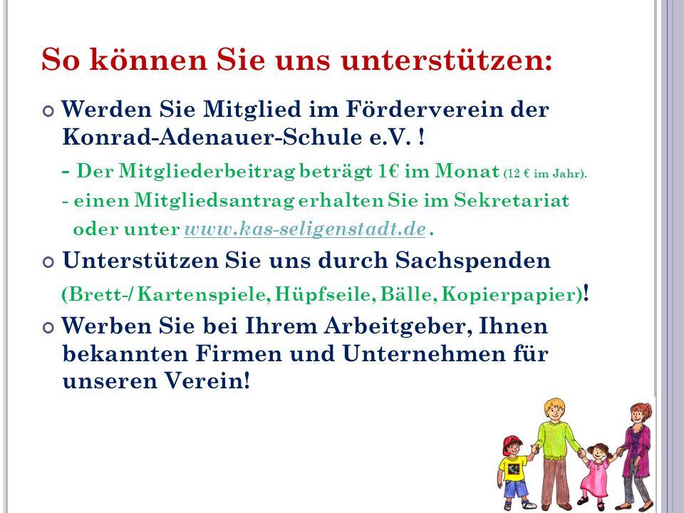 So können Sie uns unterstützen: Werden Sie Mitglied im Förderverein der Konrad-Adenauer-Schule e.V. ! - Der Mitgliederbeitrag beträgt 1 im Monat (12 i