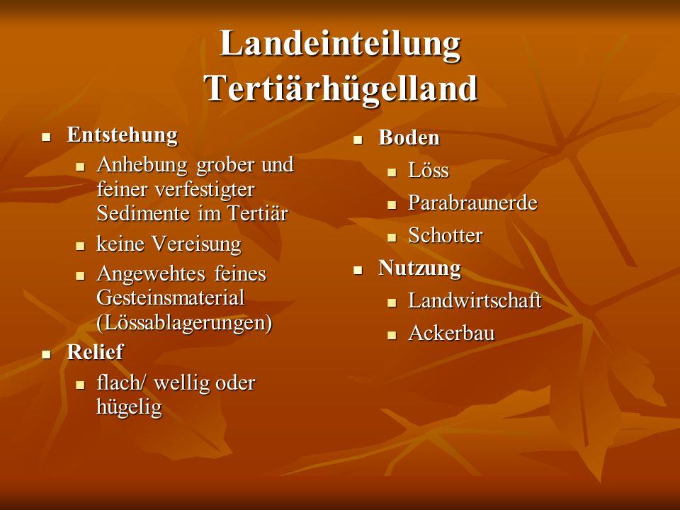 Landeinteilung Tertiärhügelland Entstehung Entstehung Anhebung grober und feiner verfestigter Sedimente im Tertiär Anhebung grober und feiner verfesti