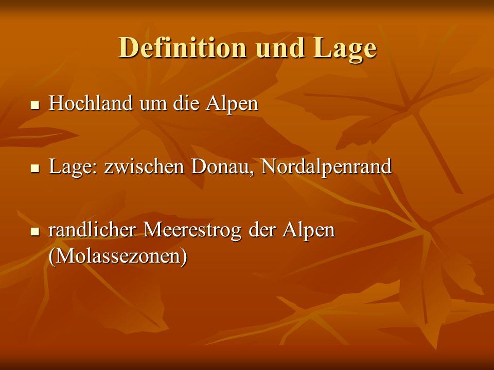 Definition und Lage Hochland um die Alpen Hochland um die Alpen Lage: zwischen Donau, Nordalpenrand Lage: zwischen Donau, Nordalpenrand randlicher Mee