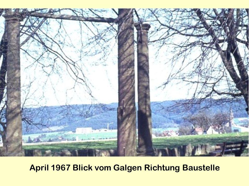 April 1967 Blick vom Galgen Richtung Baustelle