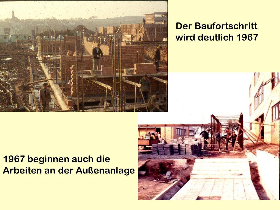 Der Baufortschritt wird deutlich 1967 1967 beginnen auch die Arbeiten an der Außenanlage
