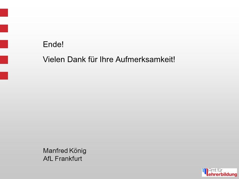 Ende! Manfred König AfL Frankfurt Vielen Dank für Ihre Aufmerksamkeit!