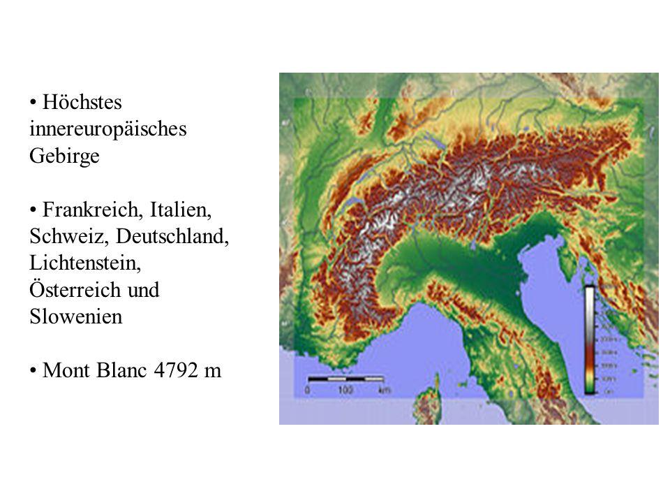 Höchstes innereuropäisches Gebirge Frankreich, Italien, Schweiz, Deutschland, Lichtenstein, Österreich und Slowenien Mont Blanc 4792 m