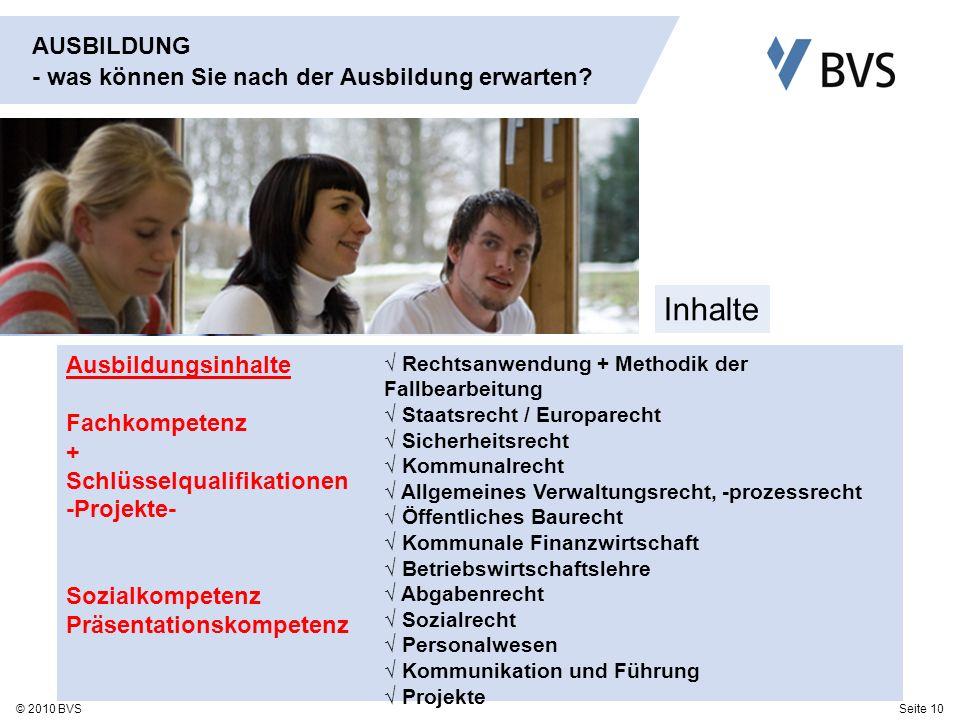 Seite 10© 2010 BVS AUSBILDUNG - was können Sie nach der Ausbildung erwarten? Ausbildungsinhalte Fachkompetenz + Schlüsselqualifikationen -Projekte- So