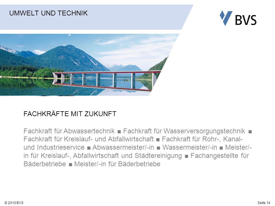 Seite 14© 2010 BVS FACHKRÄFTE MIT ZUKUNFT Fachkraft für Abwassertechnik Fachkraft für Wasserversorgungstechnik Fachkraft für Kreislauf- und Abfallwirt