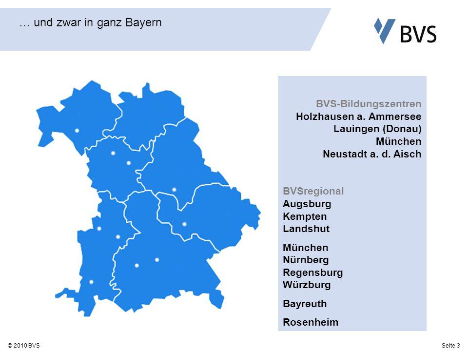 Seite 3© 2010 BVS … und zwar in ganz Bayern BVS-Bildungszentren Holzhausen a. Ammersee Lauingen (Donau) München Neustadt a. d. Aisch BVSregional Augsb