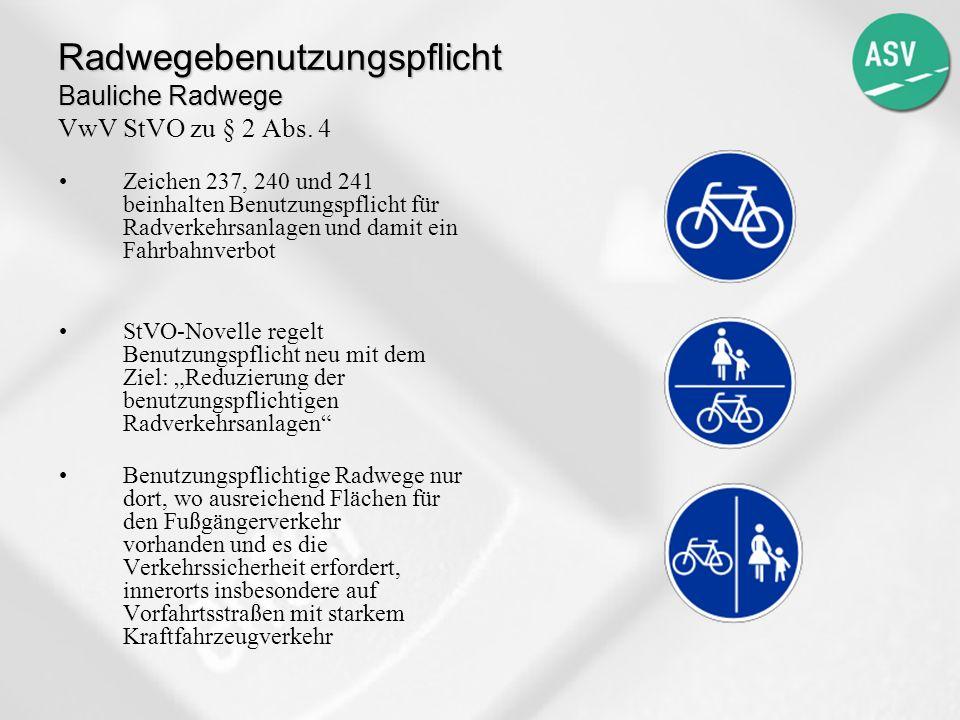 Radwegebenutzungspflicht Bauliche Radwege Radwegebenutzungspflicht Bauliche Radwege VwV StVO zu § 2 Abs. 4 Zeichen 237, 240 und 241 beinhalten Benutzu