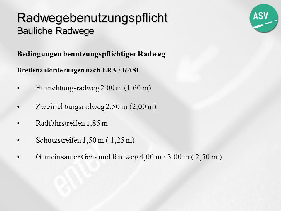 Radwegebenutzungspflicht Bauliche Radwege Bedingungen benutzungspflichtiger Radweg Breitenanforderungen nach ERA / RASt Einrichtungsradweg 2,00 m (1,6