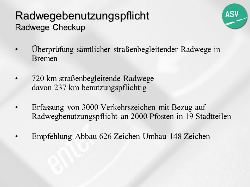 Radwegebenutzungspflicht Radwege Checkup Überprüfung sämtlicher straßenbegleitender Radwege in Bremen 720 km straßenbegleitende Radwege davon 237 km b