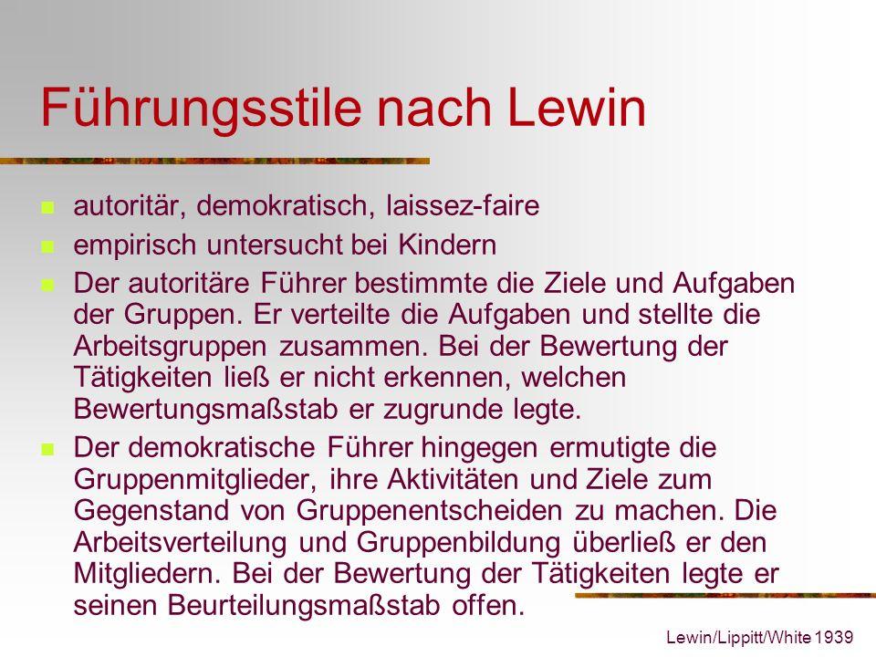 Lewin/Lippitt/White 1939 Führungsstile nach Lewin autoritär, demokratisch, laissez-faire empirisch untersucht bei Kindern Der autoritäre Führer bestim