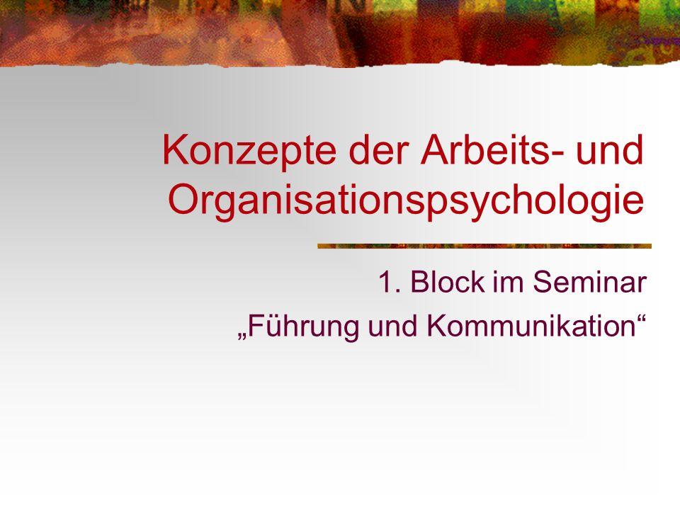 Konzepte der Arbeits- und Organisationspsychologie 1. Block im Seminar Führung und Kommunikation