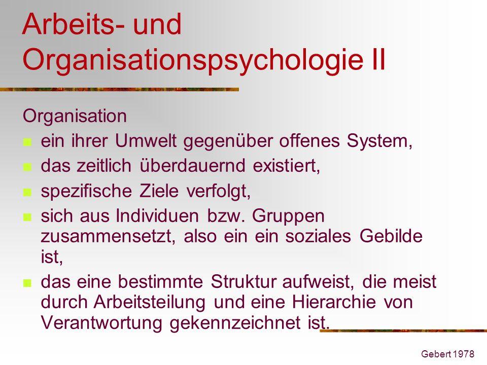 Gebert 1978 Arbeits- und Organisationspsychologie II Organisation ein ihrer Umwelt gegenüber offenes System, das zeitlich überdauernd existiert, spezi