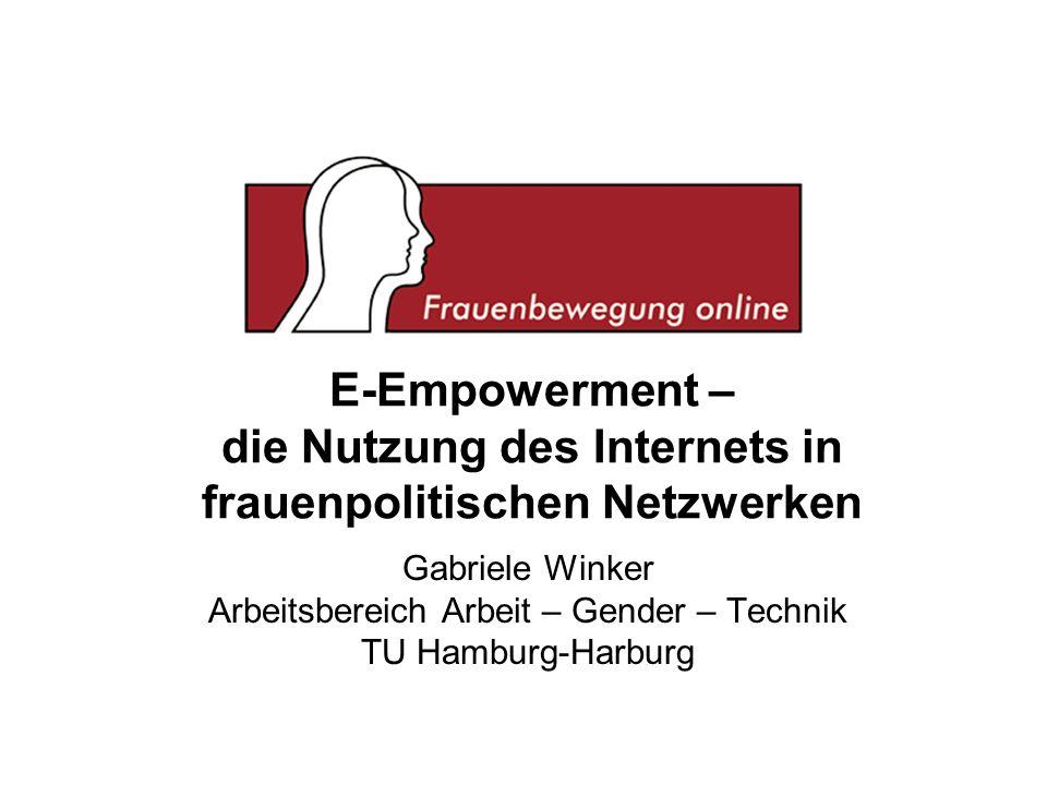 E-Empowerment – die Nutzung des Internets in frauenpolitischen Netzwerken Gabriele Winker Arbeitsbereich Arbeit – Gender – Technik TU Hamburg-Harburg