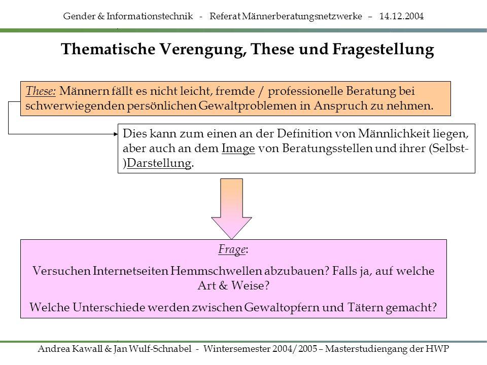 Thematische Verengung, These und Fragestellung Gender & Informationstechnik - Referat Männerberatungsnetzwerke – 14.12.2004 Andrea Kawall & Jan Wulf-S