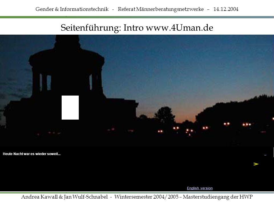 www.4Uman.de Gender & Informationstechnik - Referat Männerberatungsnetzwerke – 14.12.2004 Andrea Kawall & Jan Wulf-Schnabel - Wintersemester 2004/2005 – Masterstudiengang der HWP